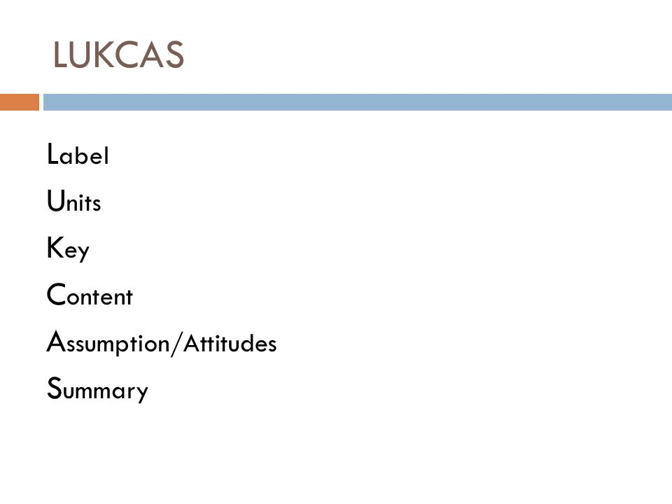 LUKCAS Label Units Key Content Assumption/Attitudes Summary