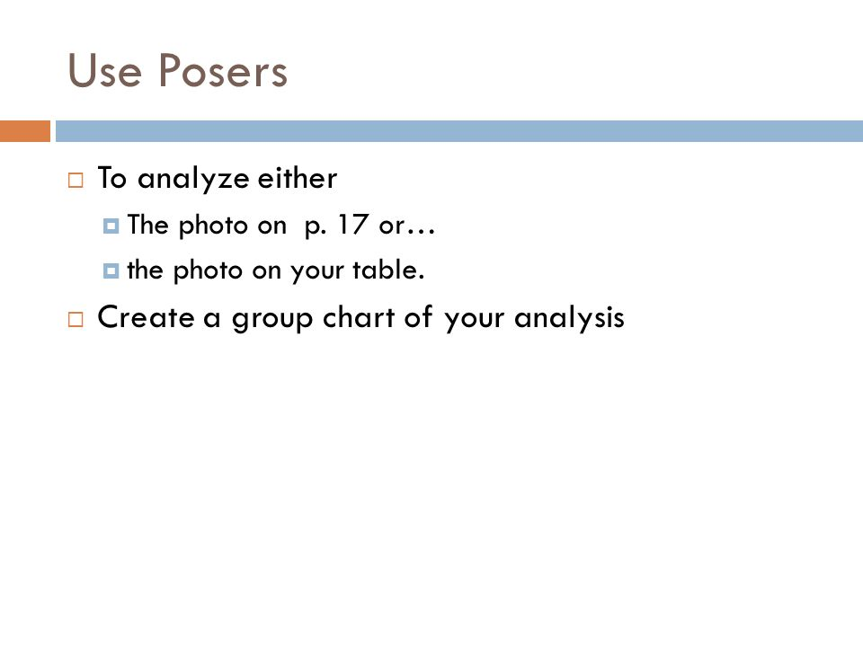 Use Posers To analyze either Create a group chart of your analysis