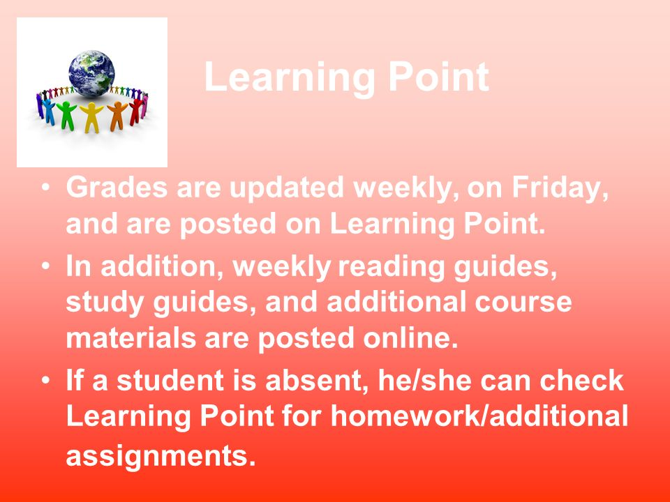 Learning PointGrades are updated weekly, on Friday, and are posted on Learning Point.