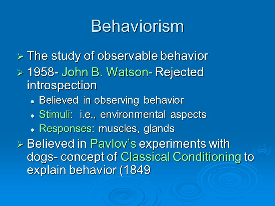 Behaviorism The study of observable behavior