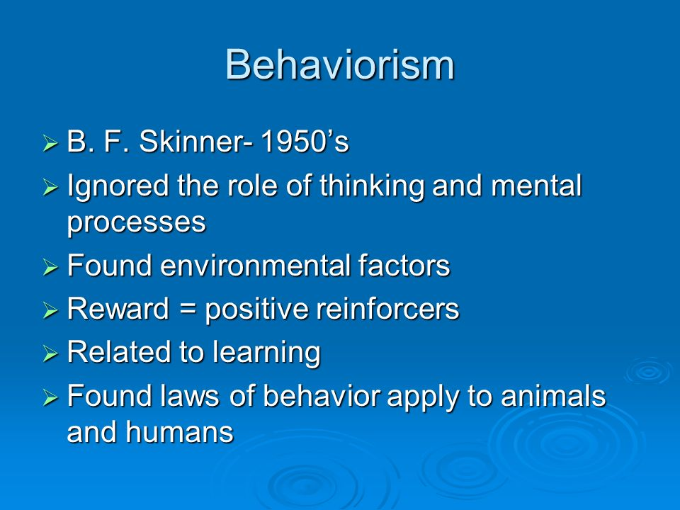 Behaviorism B. F. Skinner- 1950's