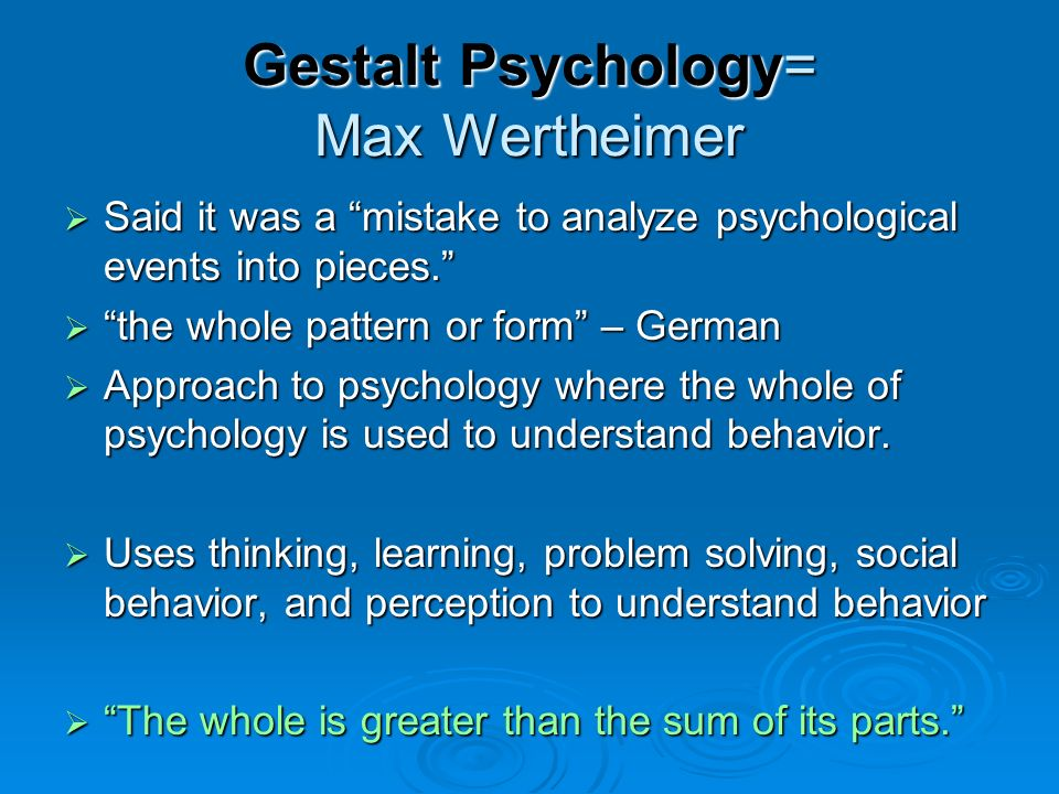 Gestalt Psychology= Max Wertheimer