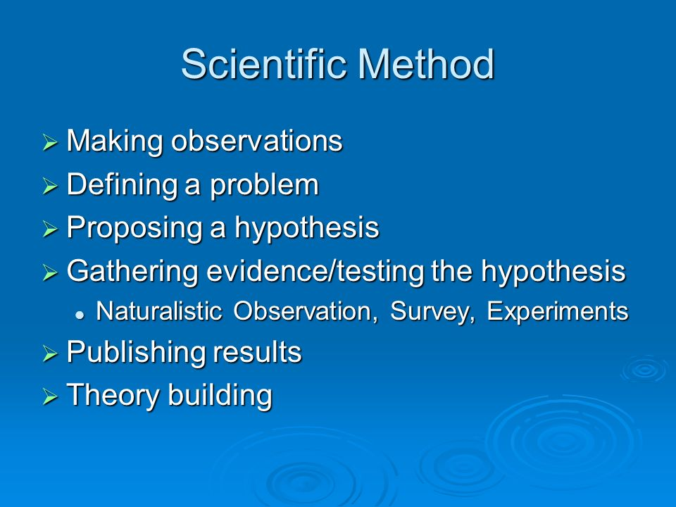 Scientific Method Making observations Defining a problem