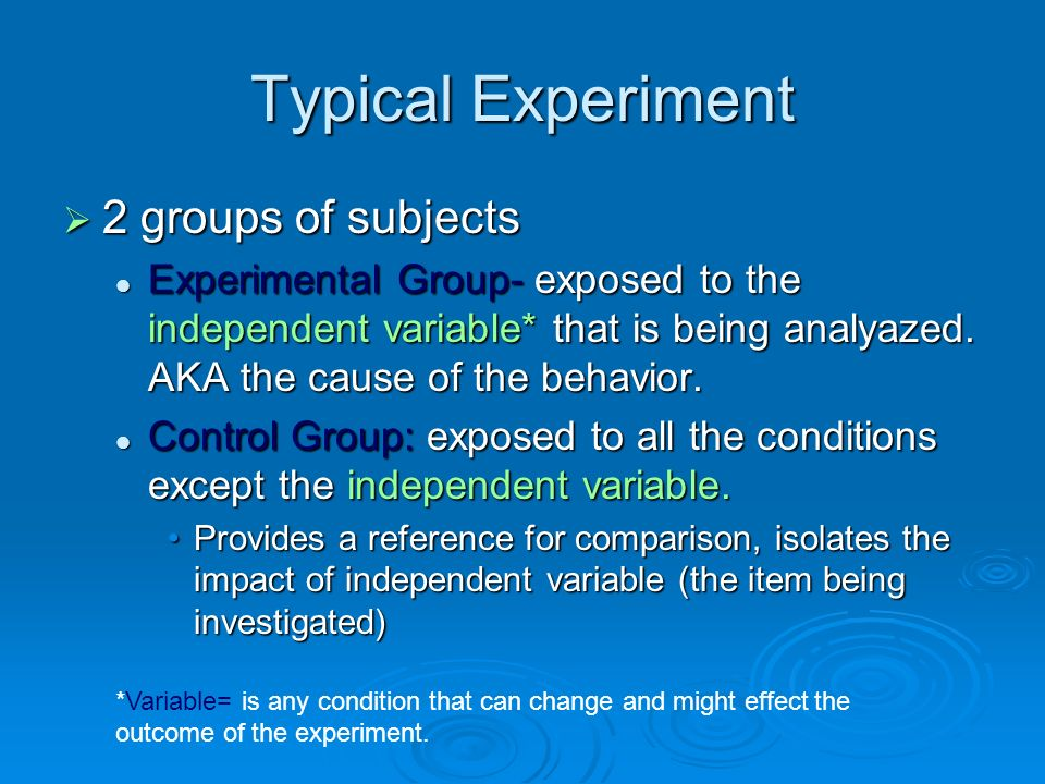 Typical Experiment 2 groups of subjects
