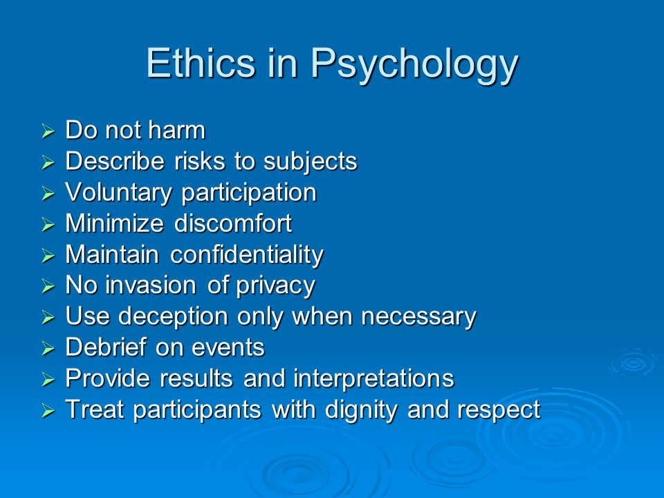 Ethics in Psychology Do not harm Describe risks to subjects