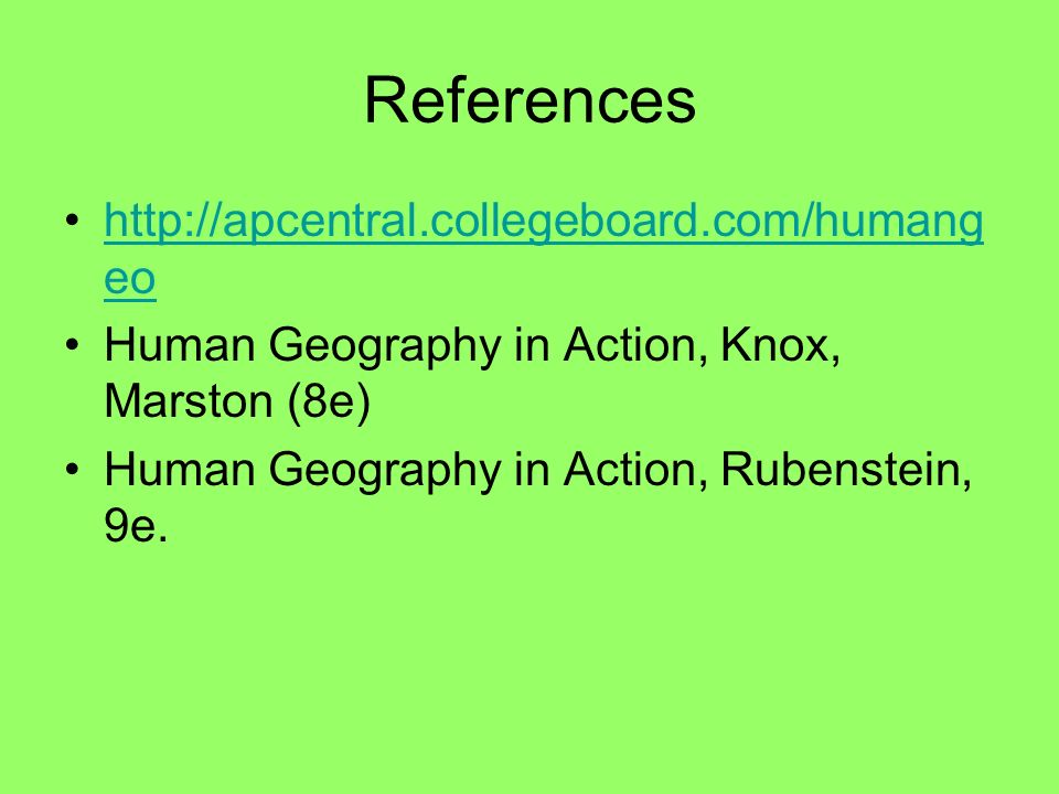 References http://apcentral.collegeboard.com/humangeo