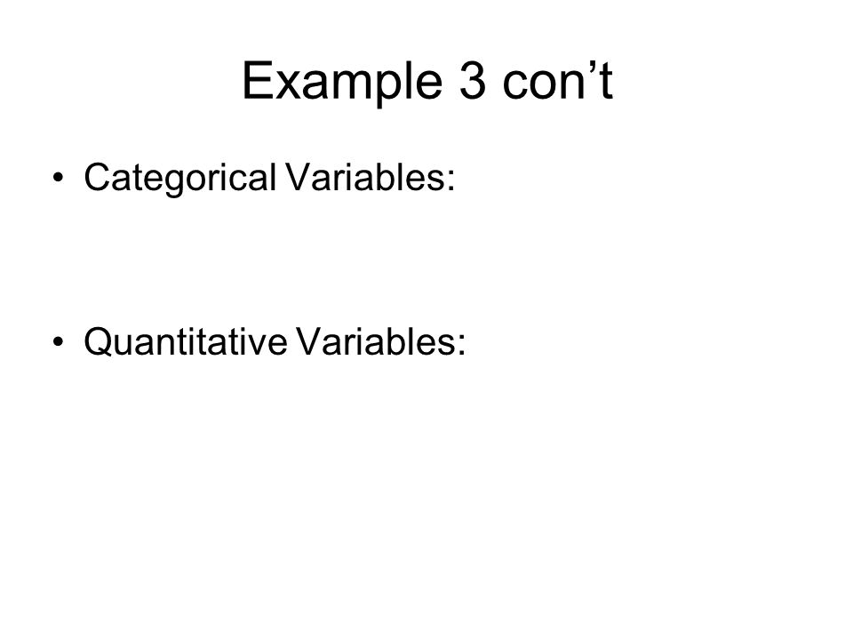 Example 3 con't Categorical Variables: Quantitative Variables: