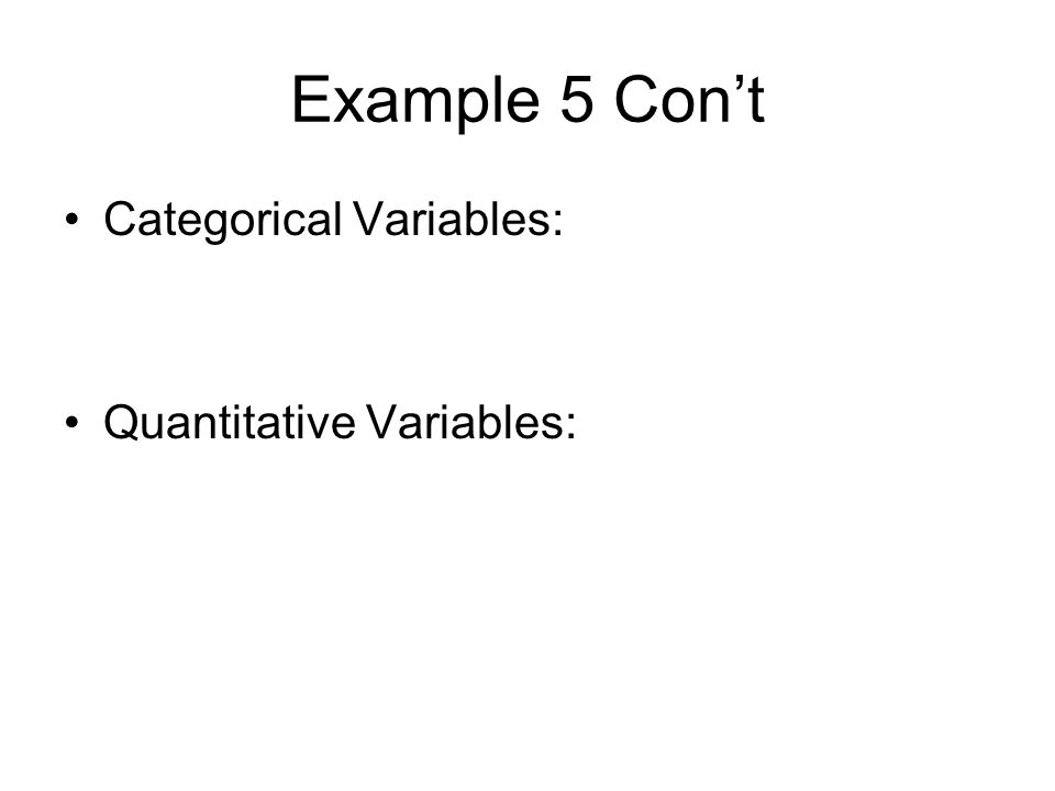 Example 5 Con't Categorical Variables: Quantitative Variables: