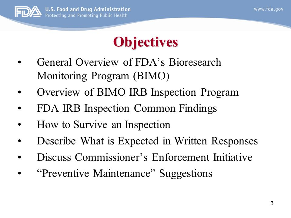 Objectives General Overview of FDA's Bioresearch Monitoring Program (BIMO) Overview of BIMO IRB Inspection Program.