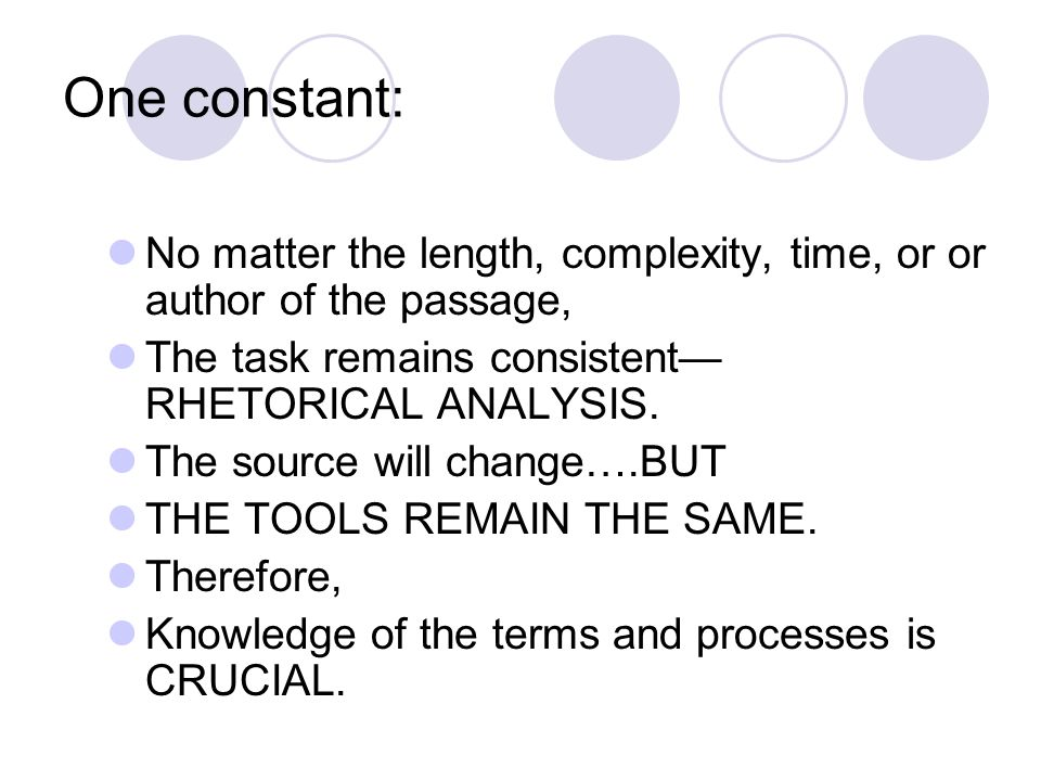 One constant: No matter the length, complexity, time, or or author of the passage, The task remains consistent—RHETORICAL ANALYSIS.