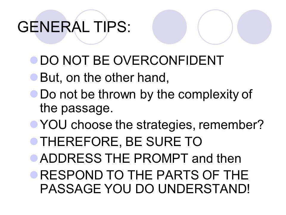 GENERAL TIPS: DO NOT BE OVERCONFIDENT But, on the other hand,