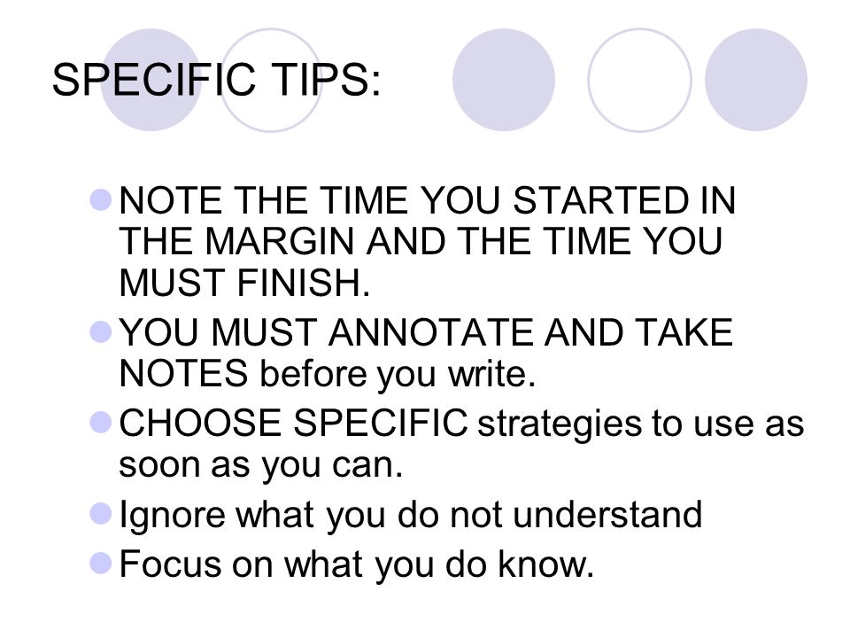 SPECIFIC TIPS: NOTE THE TIME YOU STARTED IN THE MARGIN AND THE TIME YOU MUST FINISH. YOU MUST ANNOTATE AND TAKE NOTES before you write.