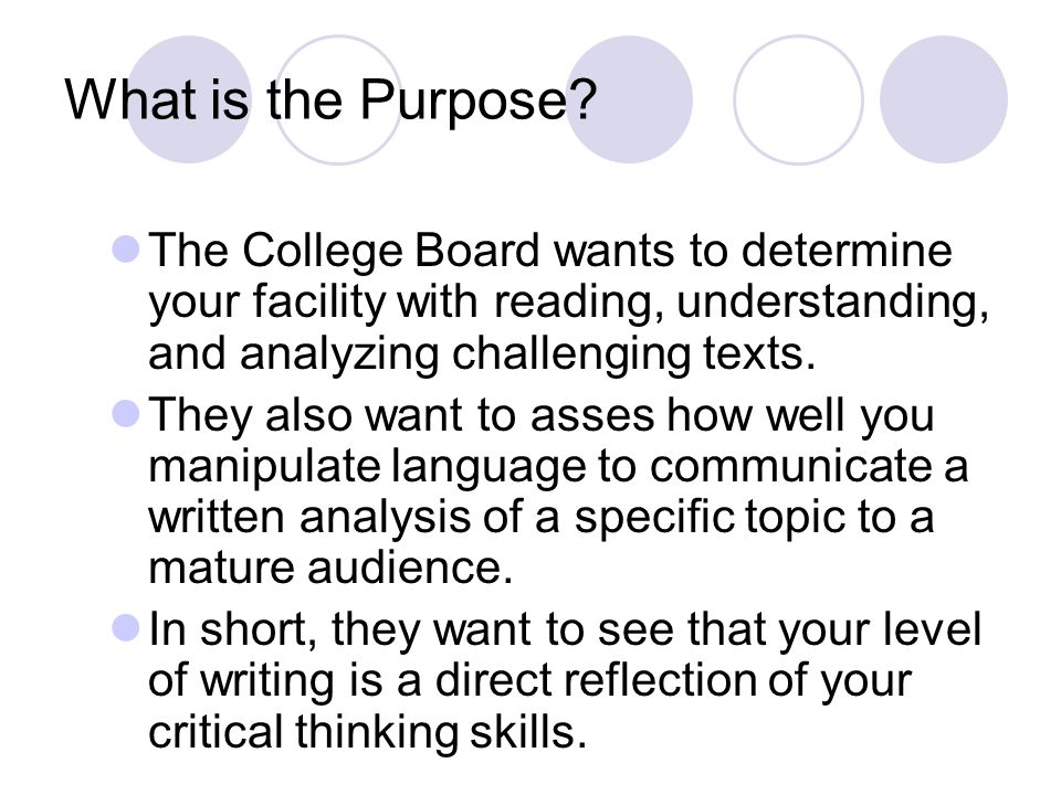 What is the Purpose The College Board wants to determine your facility with reading, understanding, and analyzing challenging texts.