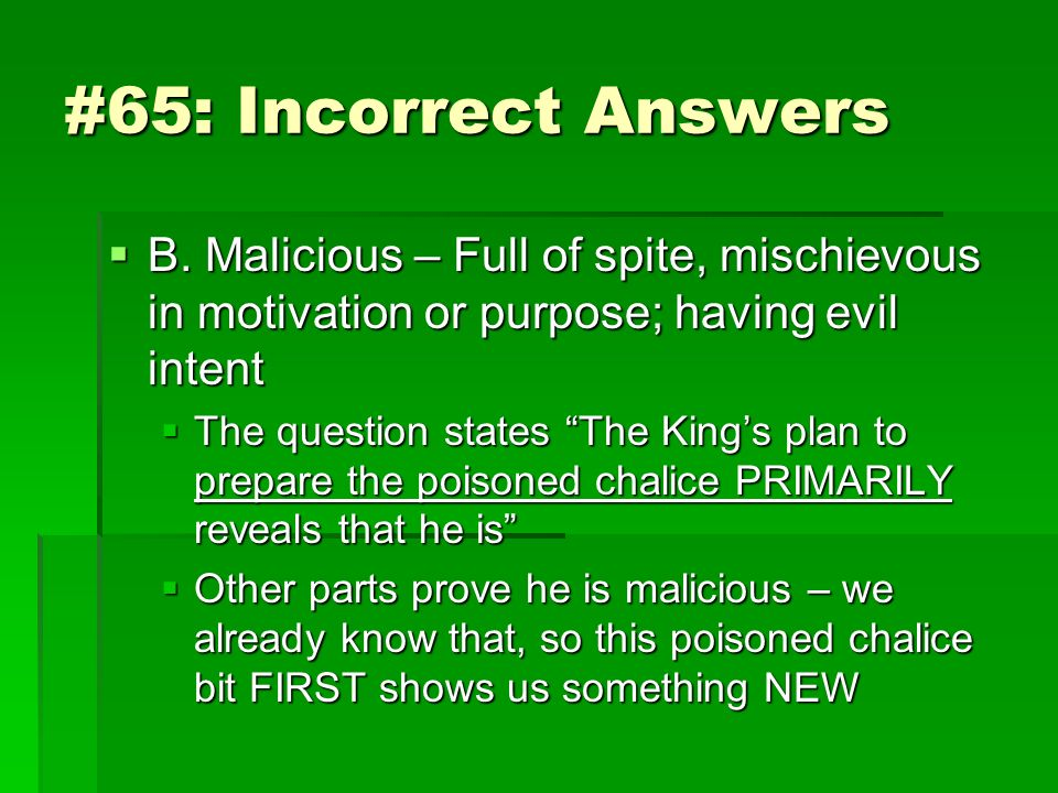 #65: Incorrect Answers B. Malicious – Full of spite, mischievous in motivation or purpose; having evil intent.