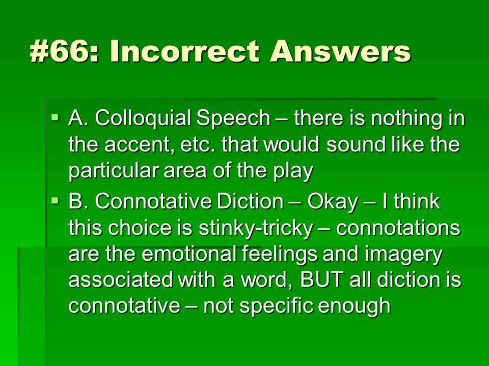#66: Incorrect Answers A. Colloquial Speech – there is nothing in the accent, etc. that would sound like the particular area of the play.