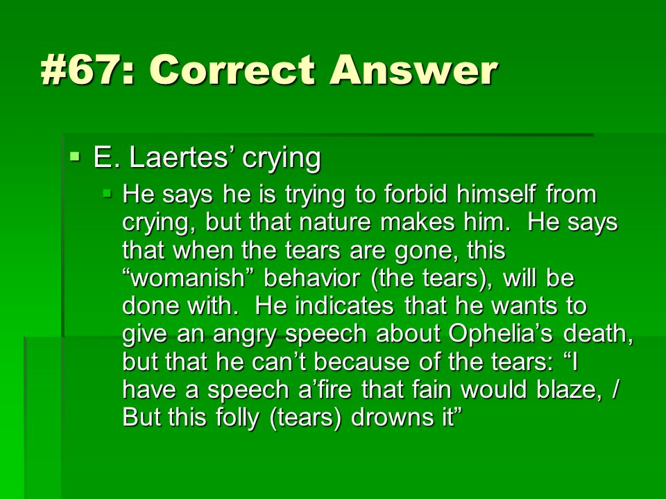 #67: Correct Answer E. Laertes' crying