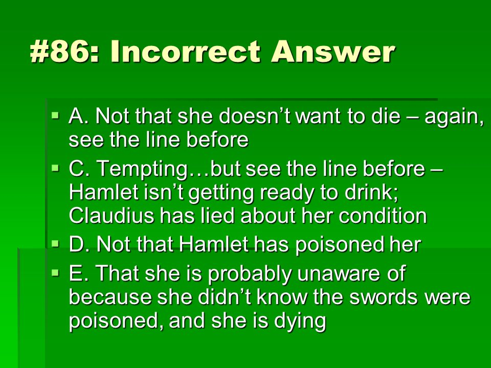 #86: Incorrect Answer A. Not that she doesn't want to die – again, see the line before.