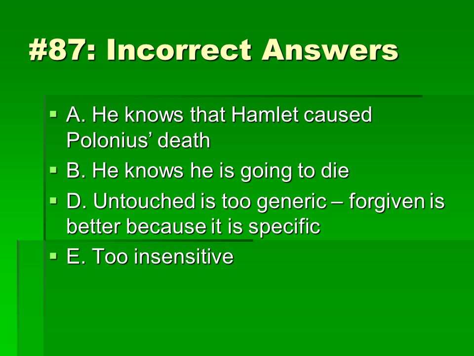#87: Incorrect Answers A. He knows that Hamlet caused Polonius' death