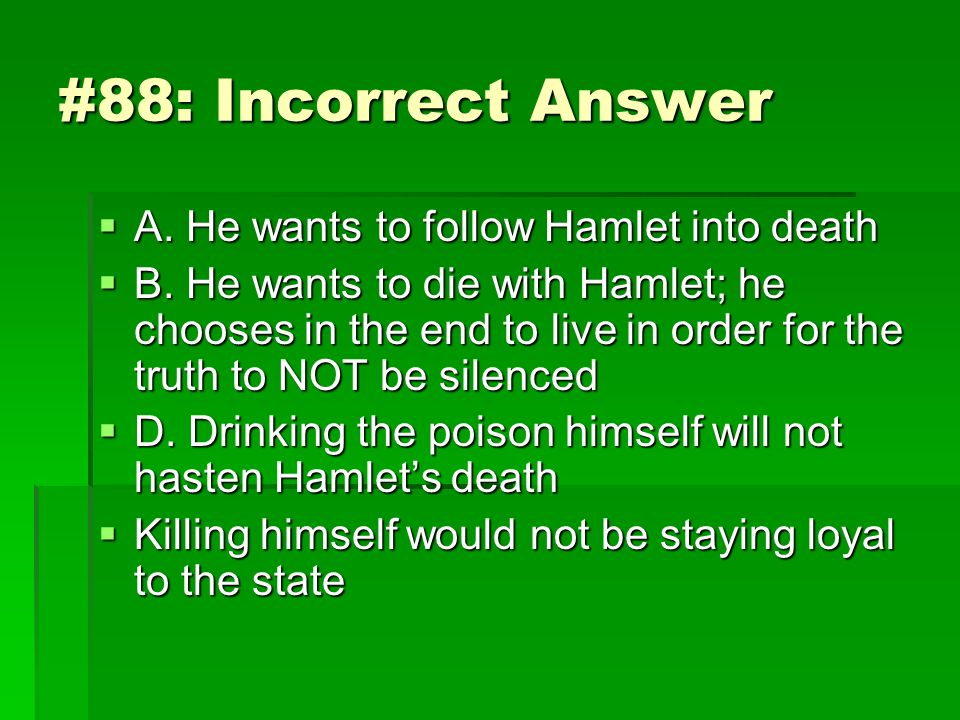#88: Incorrect Answer A. He wants to follow Hamlet into death