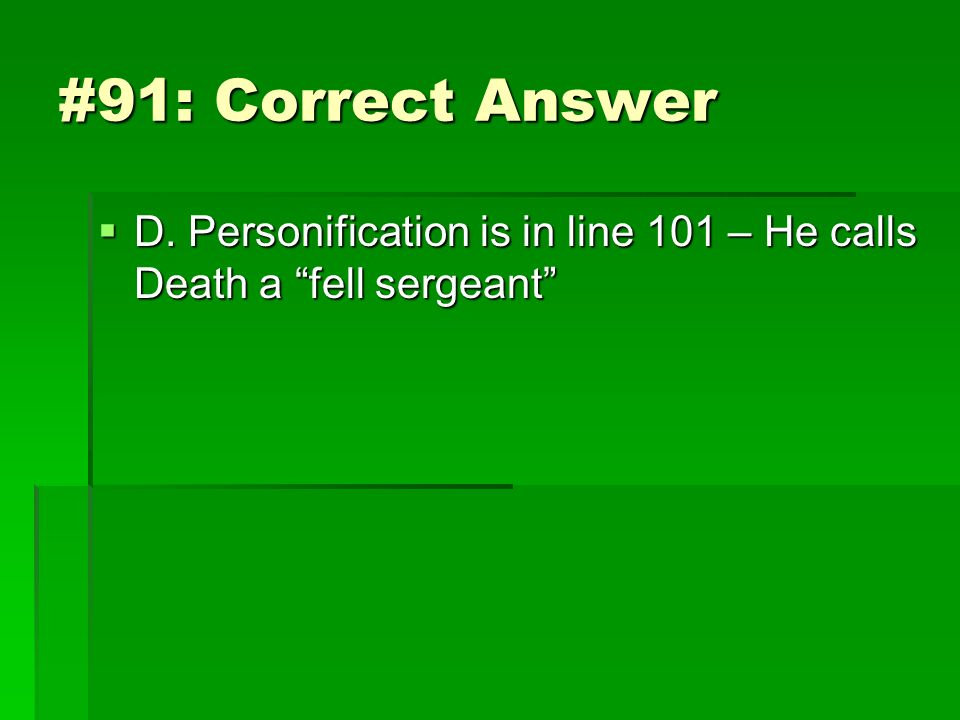 #91: Correct Answer D. Personification is in line 101 – He calls Death a fell sergeant