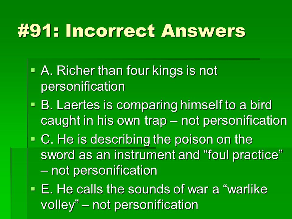 #91: Incorrect Answers A. Richer than four kings is not personification.