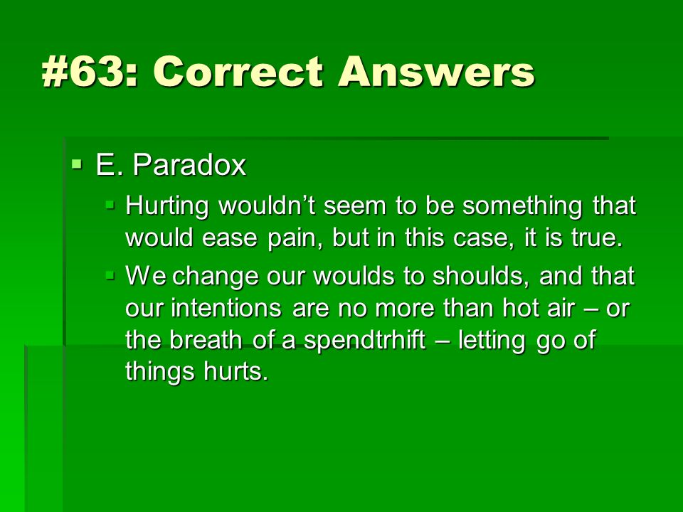 #63: Correct Answers E. Paradox