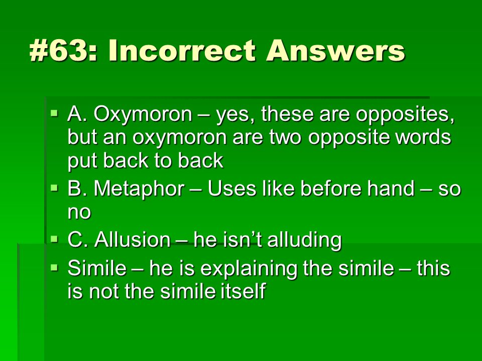 #63: Incorrect Answers A. Oxymoron – yes, these are opposites, but an oxymoron are two opposite words put back to back.