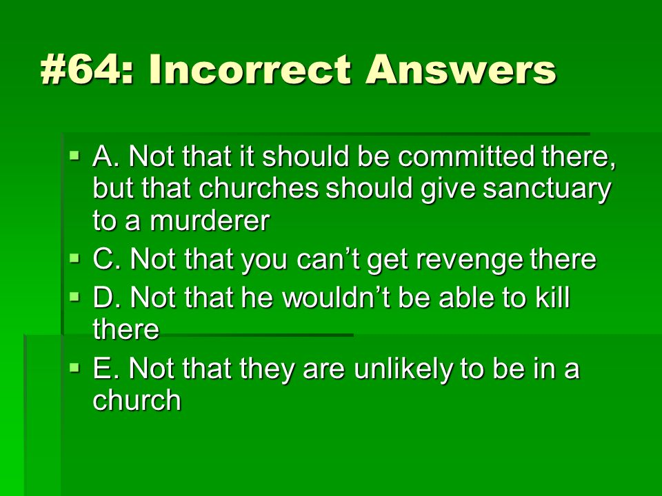 #64: Incorrect Answers A. Not that it should be committed there, but that churches should give sanctuary to a murderer.