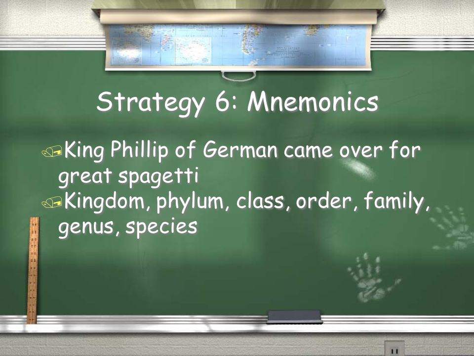 Strategy 6: Mnemonics King Phillip of German came over for great spagetti.