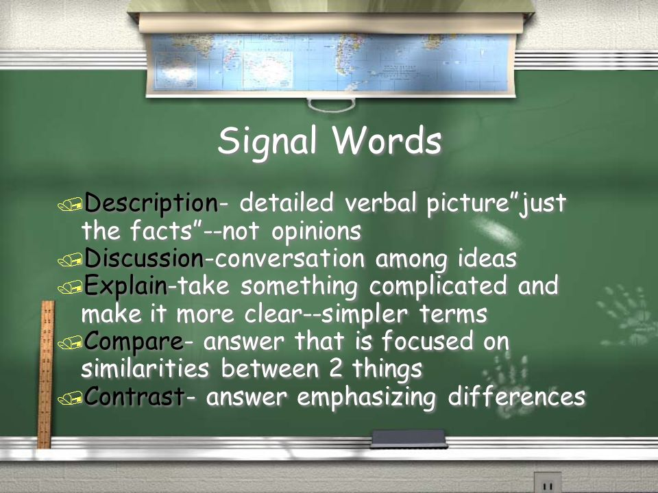 Signal Words Description- detailed verbal picture just the facts --not opinions. Discussion-conversation among ideas.