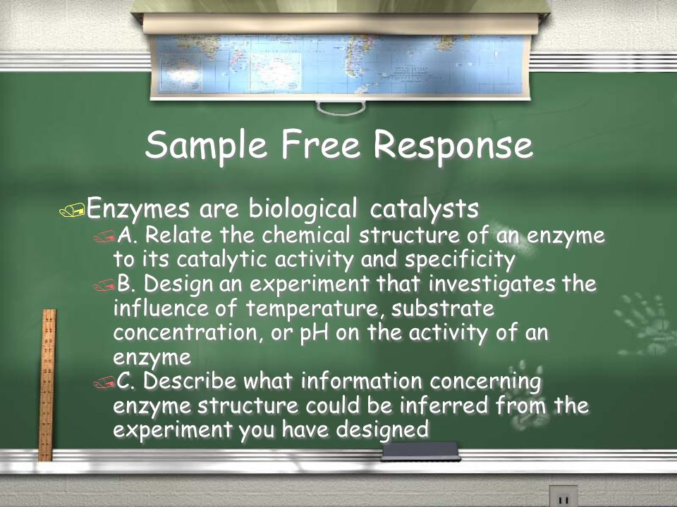 Sample Free Response Enzymes are biological catalysts