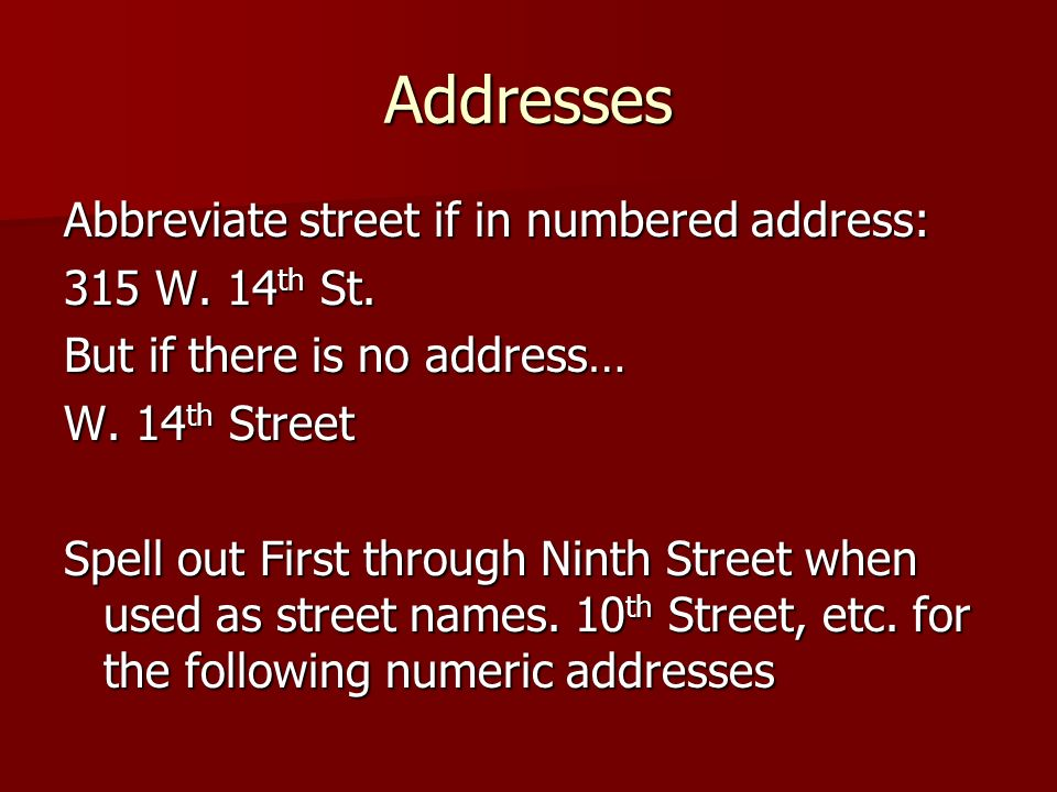 Addresses Abbreviate street if in numbered address: 315 W. 14th St.