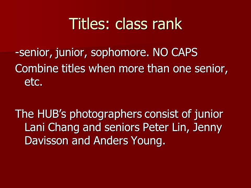 Titles: class rank -senior, junior, sophomore. NO CAPS