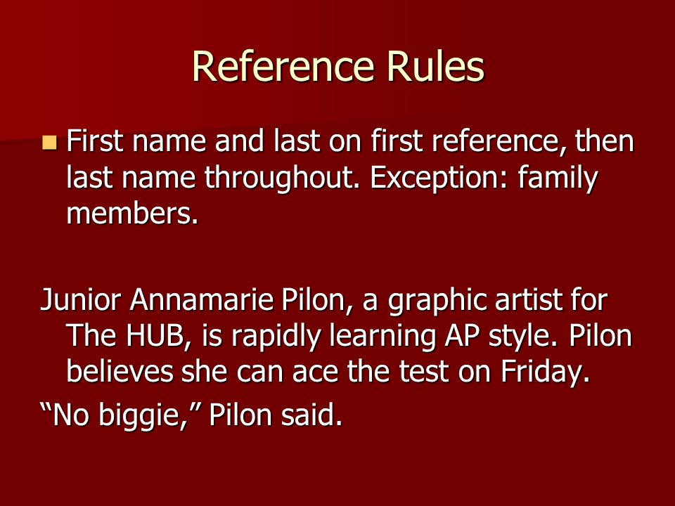 Reference Rules First name and last on first reference, then last name throughout. Exception: family members.