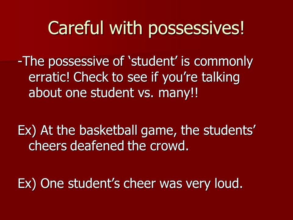 Careful with possessives!