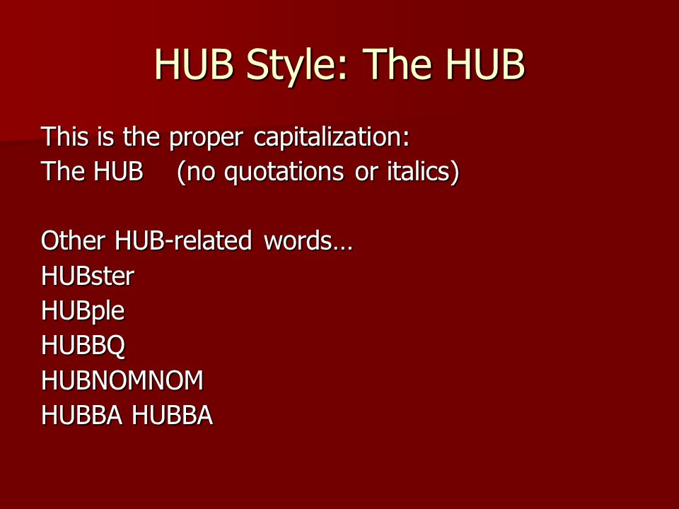 HUB Style: The HUB This is the proper capitalization:
