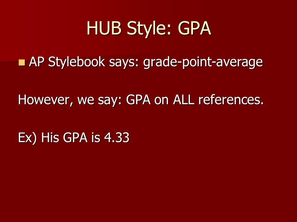 HUB Style: GPA AP Stylebook says: grade-point-average