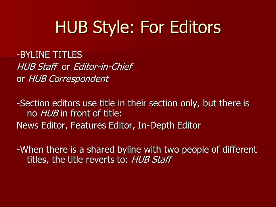 HUB Style: For Editors -BYLINE TITLES HUB Staff or Editor-in-Chief