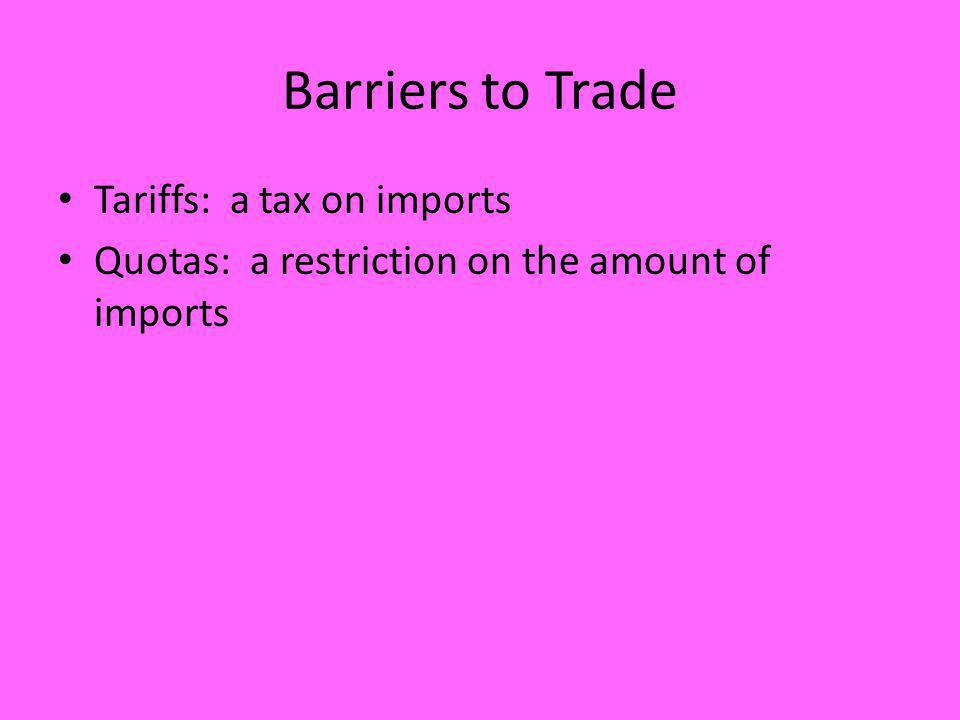 Barriers to Trade Tariffs: a tax on imports
