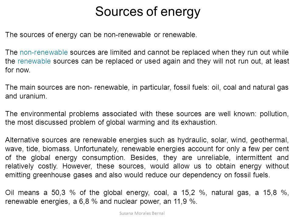 Sources of energy The sources of energy can be non-renewable or renewable.