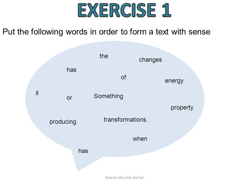 EXERCISE 1 Put the following words in order to form a text with sense