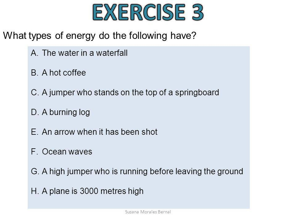 EXERCISE 3 What types of energy do the following have