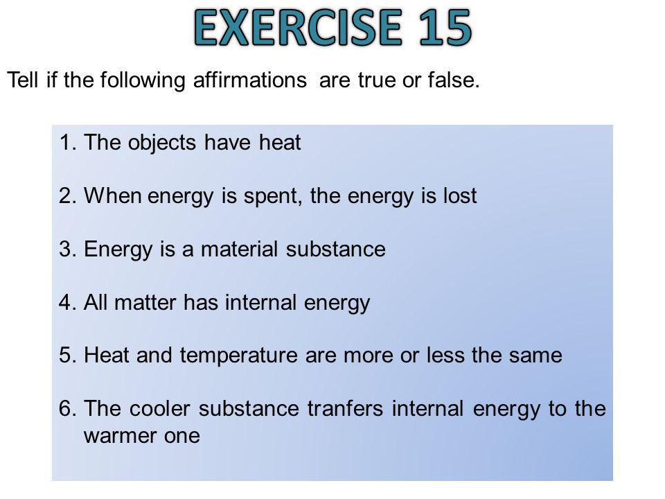 EXERCISE 15 Tell if the following affirmations are true or false.