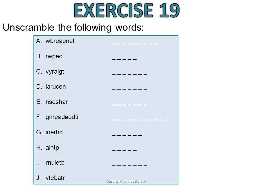 EXERCISE 19 Unscramble the following words:
