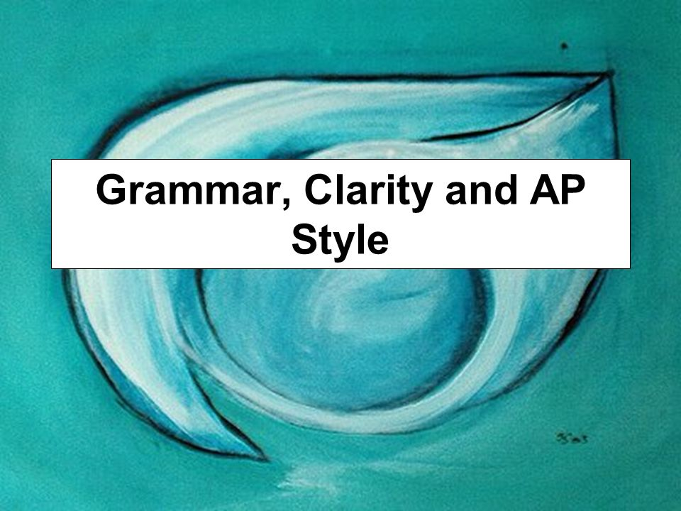 Grammar, Clarity and AP Style