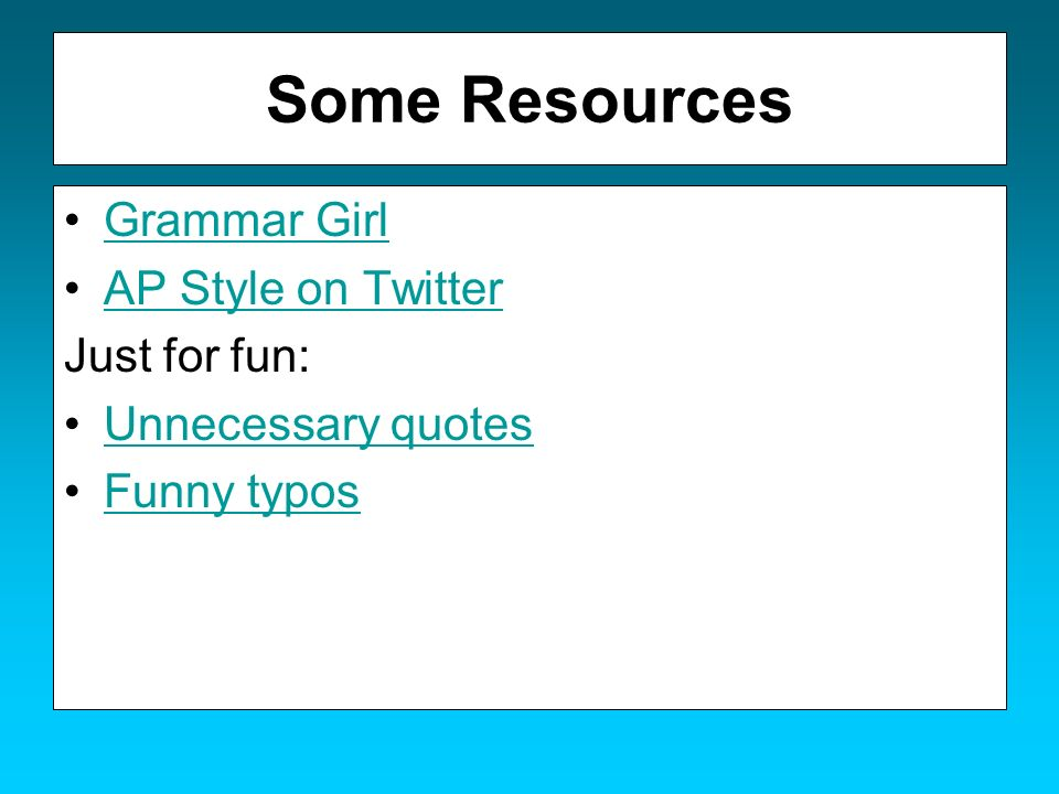 Some Resources Grammar Girl AP Style on Twitter Just for fun: