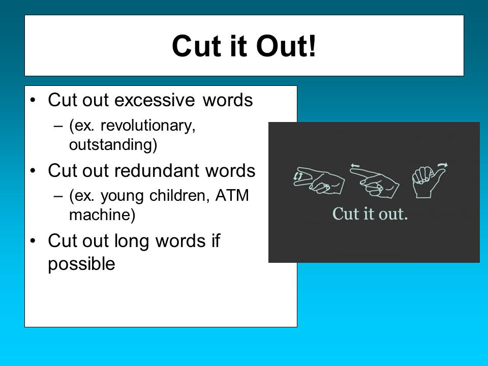 Cut it Out! Cut out excessive words Cut out redundant words