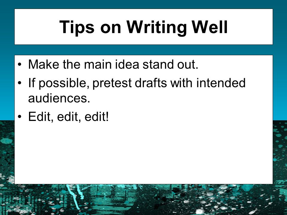 Tips on Writing Well Make the main idea stand out.