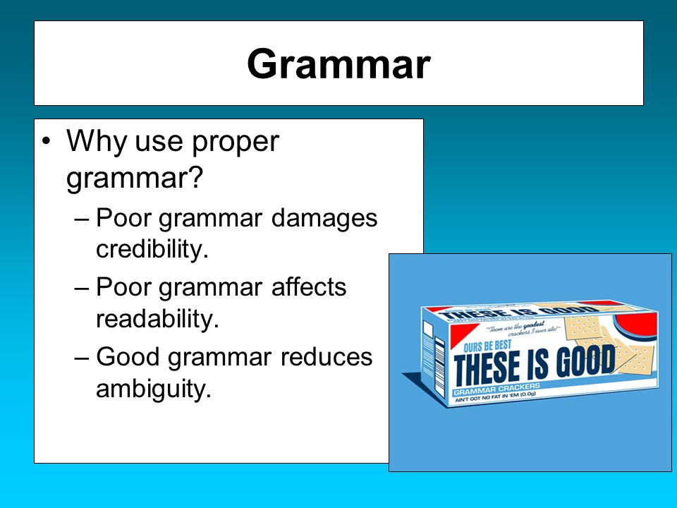 Grammar Why use proper grammar Poor grammar damages credibility.