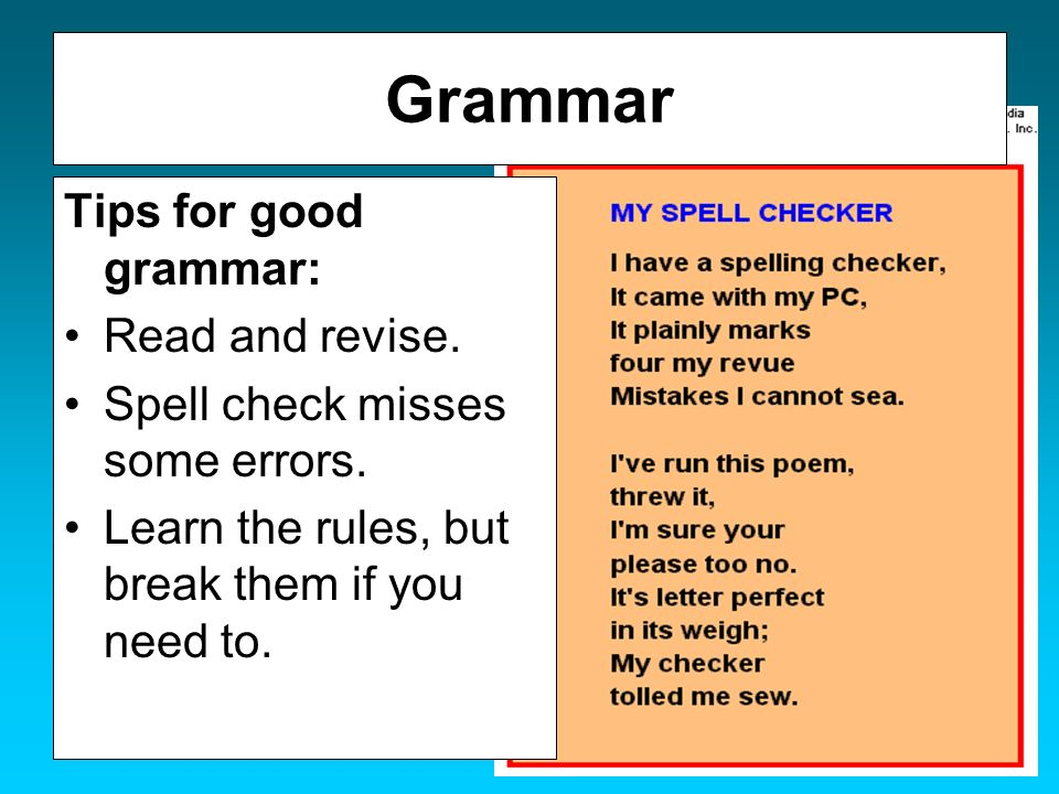 Grammar Tips for good grammar: Read and revise.